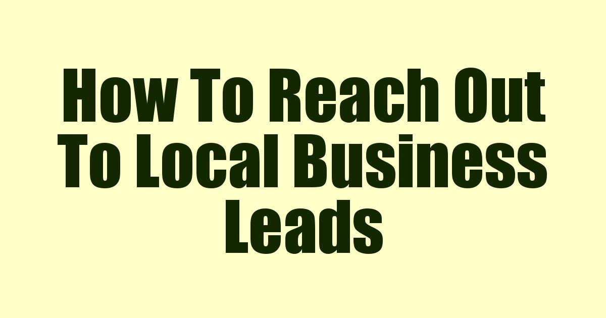 Read more about the article How To Reach Out To Local Business Leads