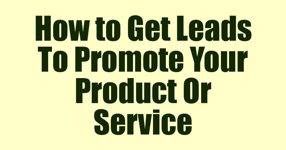 Read more about the article How to Get Leads To Promote Your Product Or Service