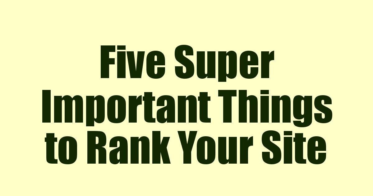 Read more about the article Five Super Important Things to Rank Your Site